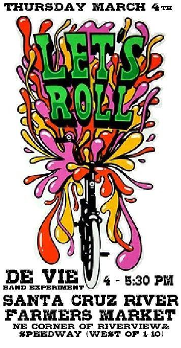 """de Vie Band Experiment, live music at Santa Cruz River Farmers Market, Tucson. Flyer: """"Let's Roll"""" splash bicycle."""