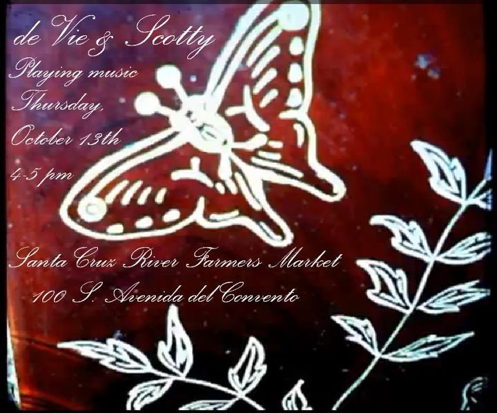 de Vie & Scotty playing live music at Santa Cruz River Farmers Market: Flyer: white butterfly & plant on red background.