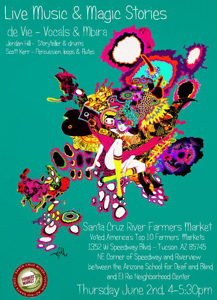 de Vie, Jordan Hill, Scott Kerr, vocals, mbira, storyteller, drums, loops: Live Music & Magic Stories at Tucson Farmers Market. Flyer: art of wild woman amidst colorful array.