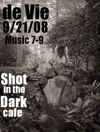 Live music: de Vie, September 2008, Shot in the Dark Cafe, Tucson. Flyer: random naked white woman with long dark hair sitting in nature.