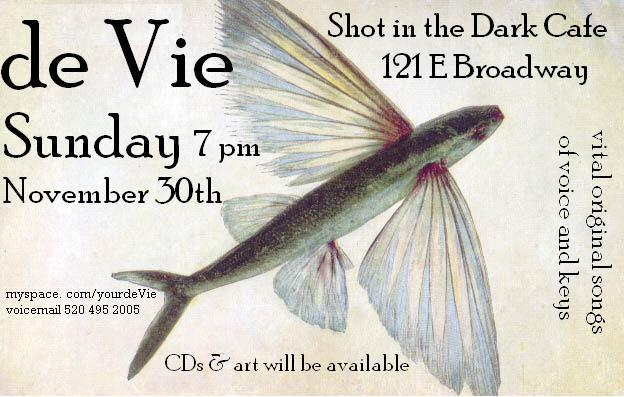 de Vie vital original songs of voice & keys; live music at Shot in the Dark Cafe, Tucson. Flyer of multi-colored fish with wings.