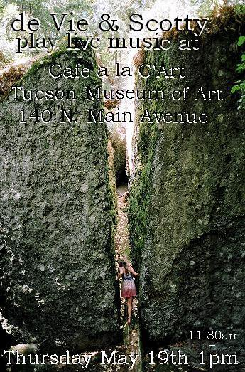 de Vie & Scotty play live music at Cafe a la C'Art, Tucson Museum of Art, May 19th. Flyer: young woman entering a narrow rock grotto.